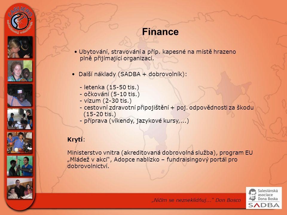 Finance Další náklady (SADBA + dobrovolník): - letenka (15-50 tis.) - očkování (5-10 tis.) - vízum (2-30 tis.) - cestovní zdravotní připojištění + poj.
