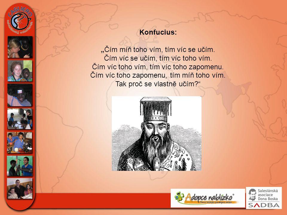 """Konfucius: """"Čím míň toho vím, tím víc se učím. Čím víc se učím, tím víc toho vím."""