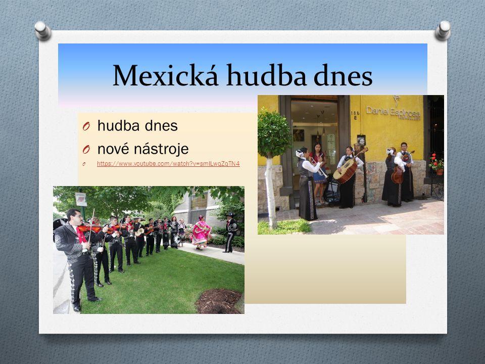 Mexická hudba dnes O hudba dnes O nové nástroje O https://www.youtube.com/watch?v=smILwqZqTN4 https://www.youtube.com/watch?v=smILwqZqTN4