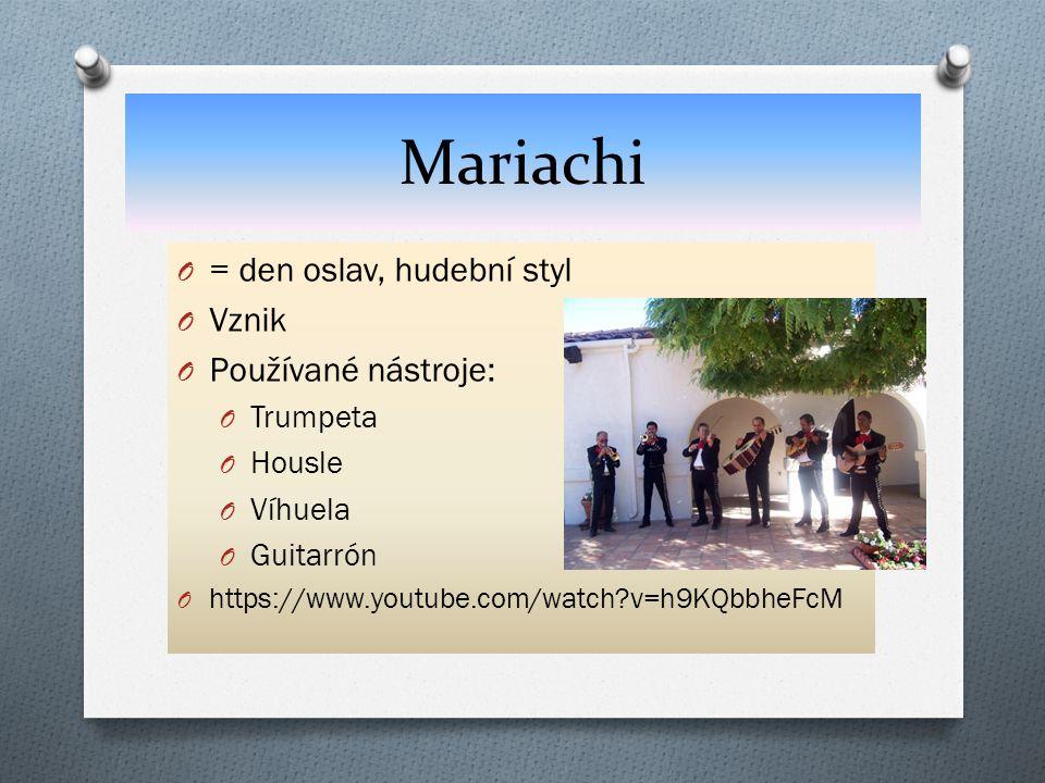 Mariachi O = den oslav, hudební styl O Vznik O Používané nástroje: O Trumpeta O Housle O Víhuela O Guitarrón O https://www.youtube.com/watch?v=h9KQbbh