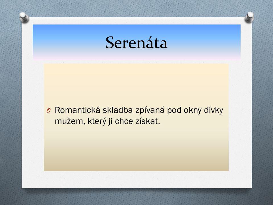 Serenáta O Romantická skladba zpívaná pod okny dívky mužem, který ji chce získat.