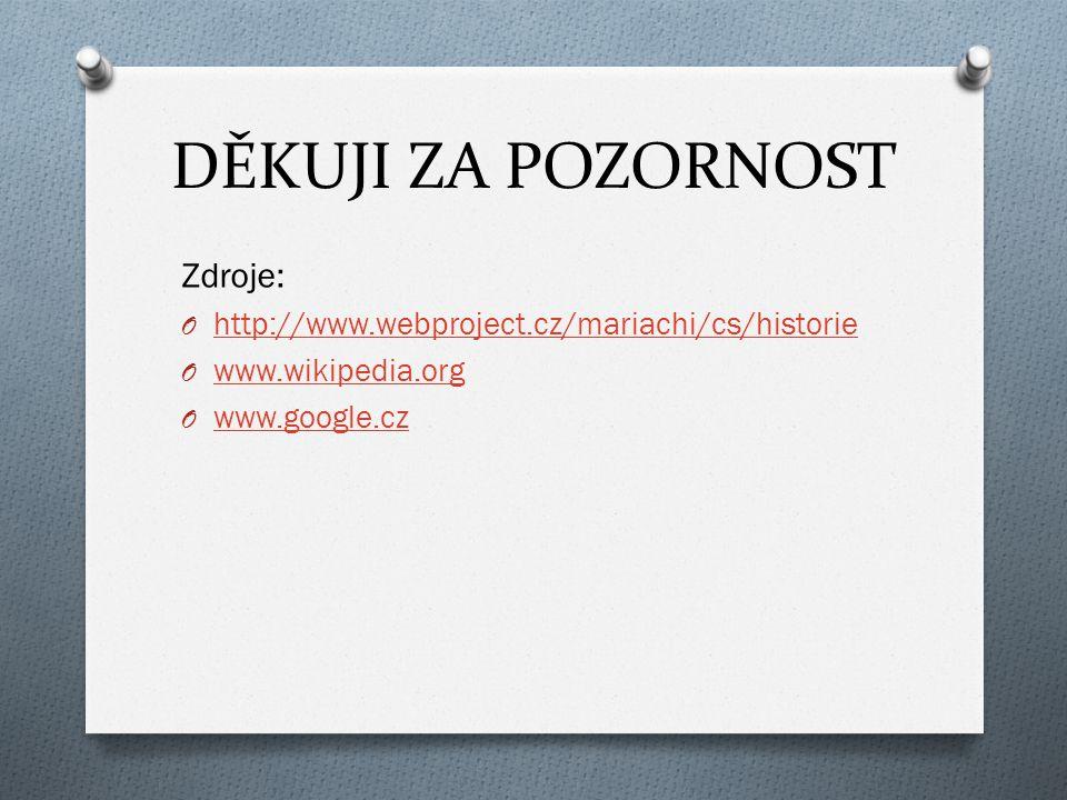 DĚKUJI ZA POZORNOST Zdroje: O http://www.webproject.cz/mariachi/cs/historie http://www.webproject.cz/mariachi/cs/historie O www.wikipedia.org www.wiki
