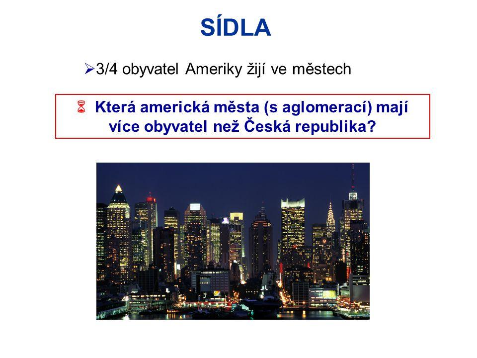 SÍDLA  3/4 obyvatel Ameriky žijí ve městech  Která americká města (s aglomerací) mají více obyvatel než Česká republika?