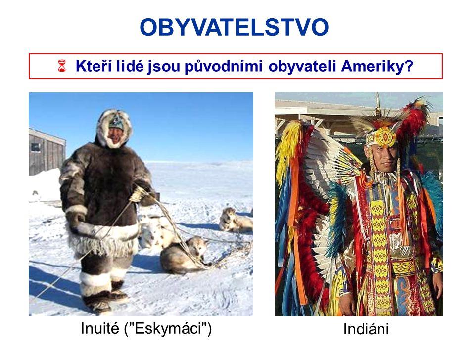 OBYVATELSTVO  Kteří lidé jsou původními obyvateli Ameriky? Indiáni Inuité (