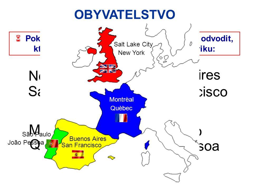 OBYVATELSTVO  Pokuste se podle následujících názvů měst odvodit, které evropské národy kolonizovaly Ameriku: New York Buenos Aires Salt Lake City Mon