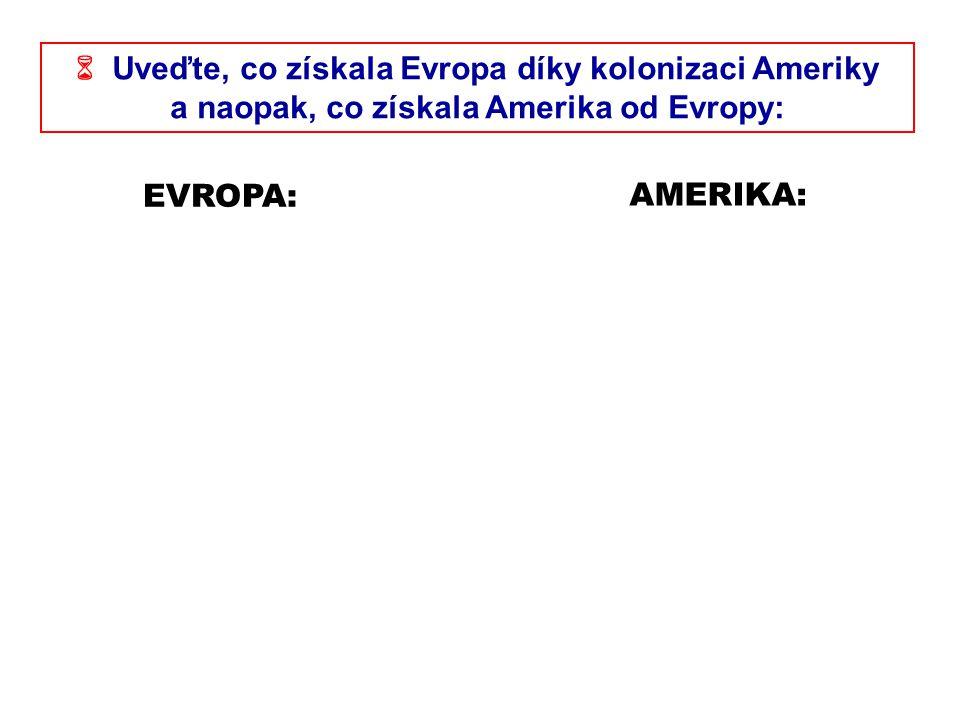  Uveďte, co získala Evropa díky kolonizaci Ameriky a naopak, co získala Amerika od Evropy: EVROPA: AMERIKA: