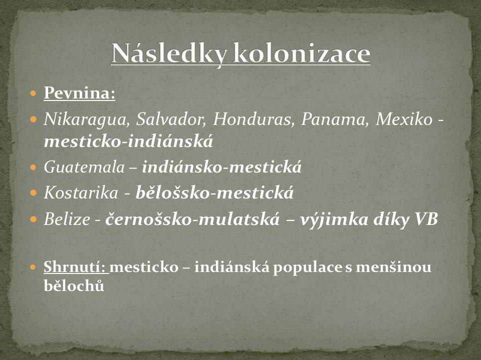 Pevnina: Nikaragua, Salvador, Honduras, Panama, Mexiko - mesticko-indiánská Guatemala – indiánsko-mestická Kostarika - bělošsko-mestická Belize - černošsko-mulatská – výjimka díky VB Shrnutí: mesticko – indiánská populace s menšinou bělochů