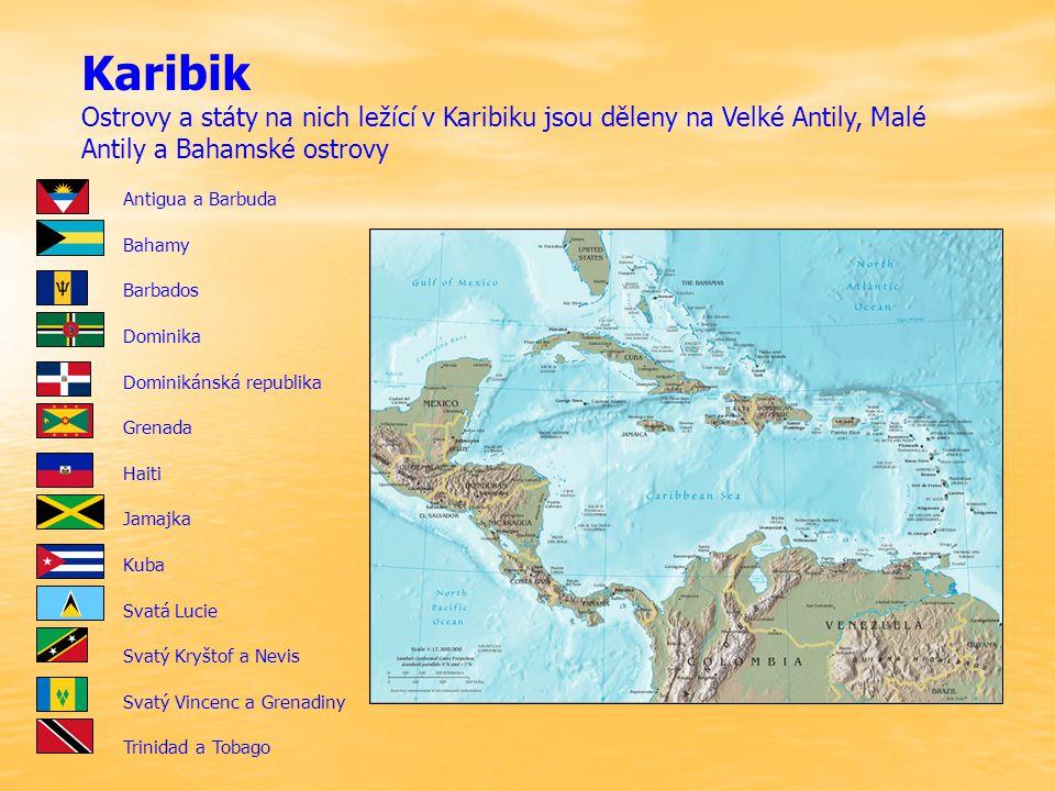Karibik Ostrovy a státy na nich ležící v Karibiku jsou děleny na Velké Antily, Malé Antily a Bahamské ostrovy Antigua a Barbuda Bahamy Barbados Dominika Dominikánská republika Grenada Haiti Jamajka Kuba Svatá Lucie Svatý Kryštof a Nevis Svatý Vincenc a Grenadiny Trinidad a Tobago