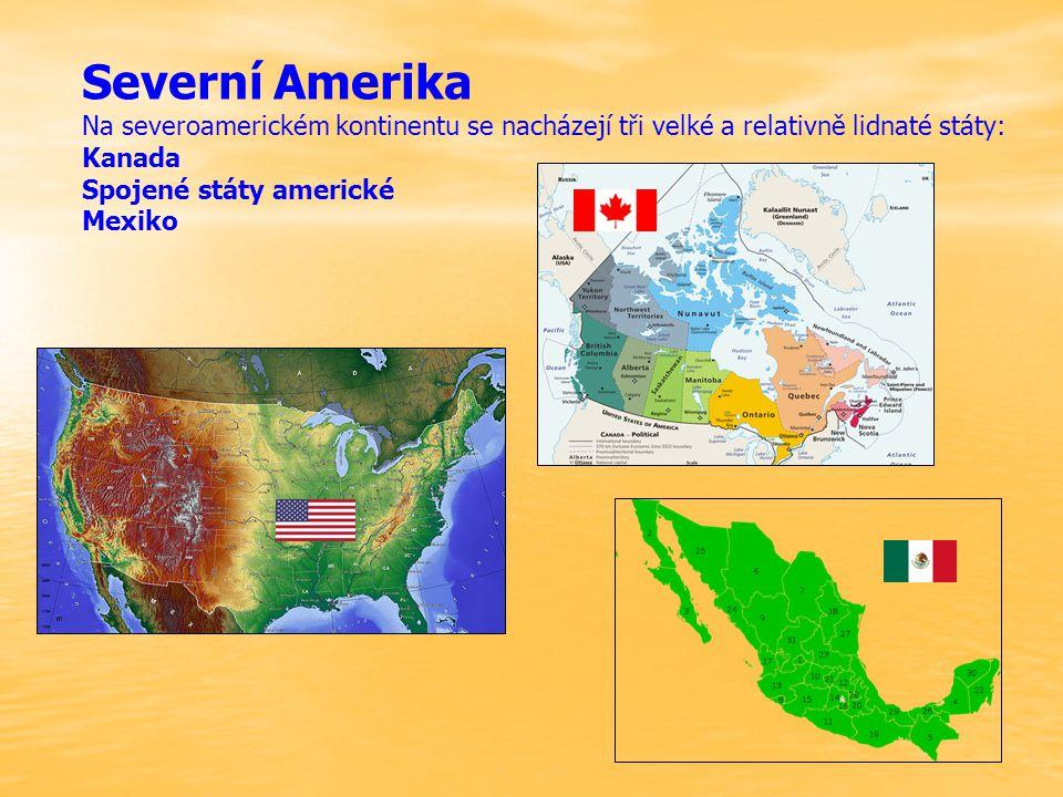 Severní Amerika Na severoamerickém kontinentu se nacházejí tři velké a relativně lidnaté státy: Kanada Spojené státy americké Mexiko