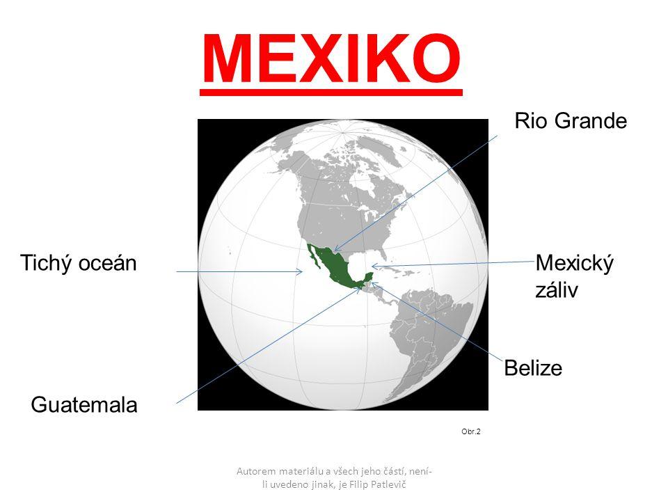 Autorem materiálu a všech jeho částí, není- li uvedeno jinak, je Filip Patlevič MEXIKO Obr.2 Rio Grande Mexický záliv Tichý oceán Belize Guatemala