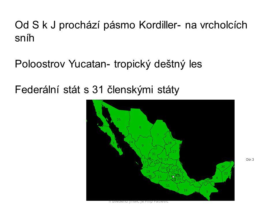 Autorem materiálu a všech jeho částí, není- li uvedeno jinak, je Filip Patlevič Od S k J prochází pásmo Kordiller- na vrcholcích sníh Poloostrov Yucatan- tropický deštný les Federální stát s 31 členskými státy Obr.3