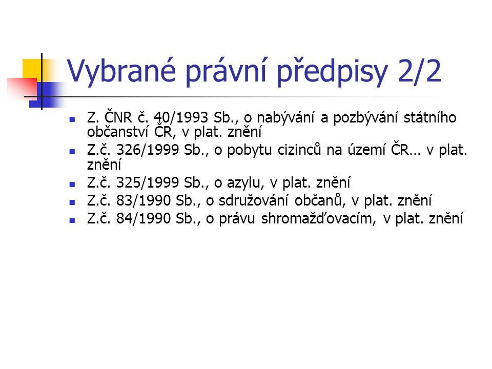 Vybrané právní předpisy 2/2 Z. ČNR č. 40/1993 Sb., o nabývání a pozbývání státního občanství ČR, v plat. znění Z.č. 326/1999 Sb., o pobytu cizinců na