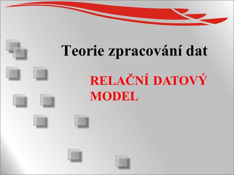1 Teorie zpracování dat RELAČNÍ DATOVÝ MODEL