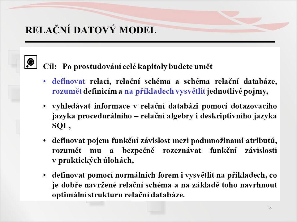 2 Cíl: Po prostudování celé kapitoly budete umět definovat relaci, relační schéma a schéma relační databáze, rozumět definicím a na příkladech vysvětl