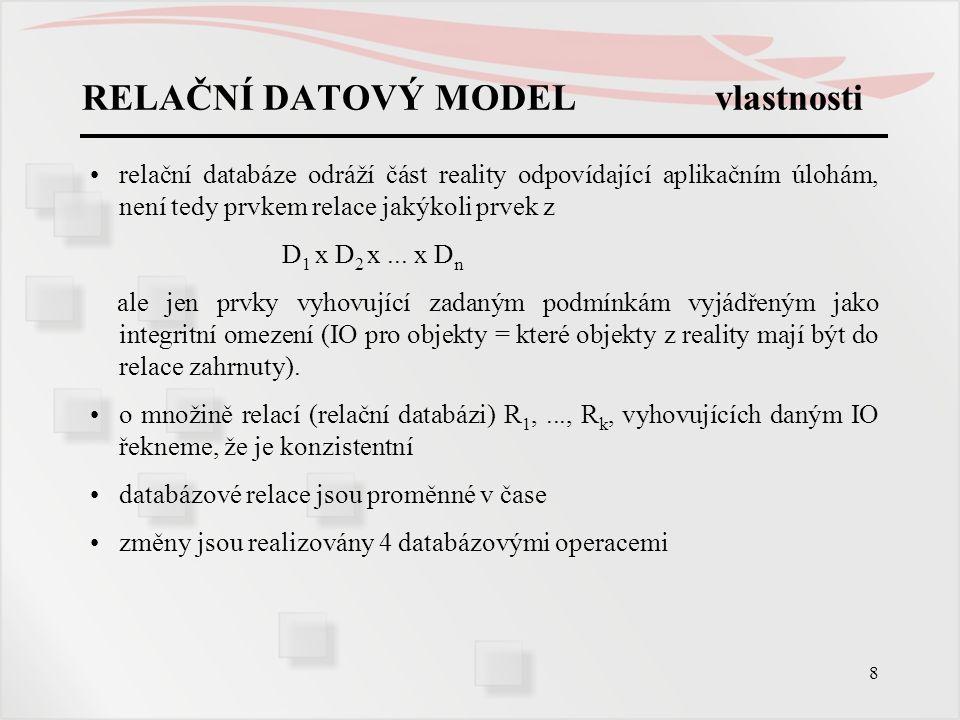 8 RELAČNÍ DATOVÝ MODEL vlastnosti relační databáze odráží část reality odpovídající aplikačním úlohám, není tedy prvkem relace jakýkoli prvek z D 1 x