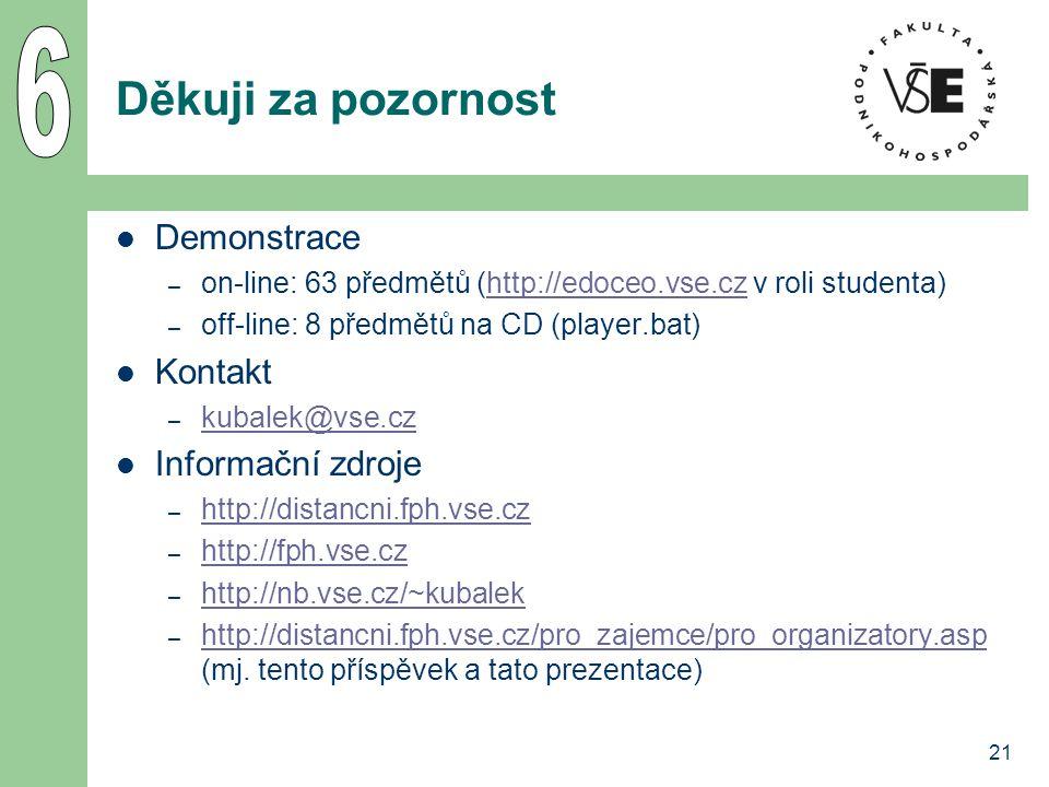 21 Děkuji za pozornost Demonstrace – on-line: 63 předmětů (http://edoceo.vse.cz v roli studenta)http://edoceo.vse.cz – off-line: 8 předmětů na CD (pla