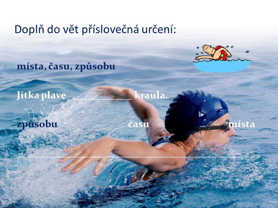 Doplň do vět příslovečná určení: místa, času, způsobu Jitka plave_____________ kraula.