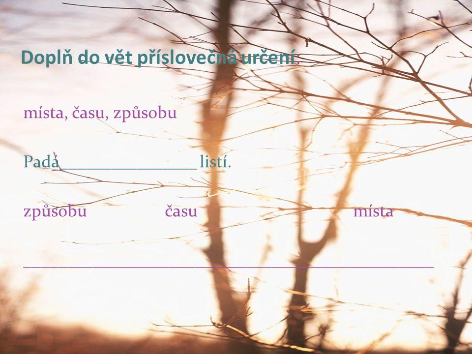 Doplň do vět příslovečná určení: místa, času, způsobu Padá________________ listí.