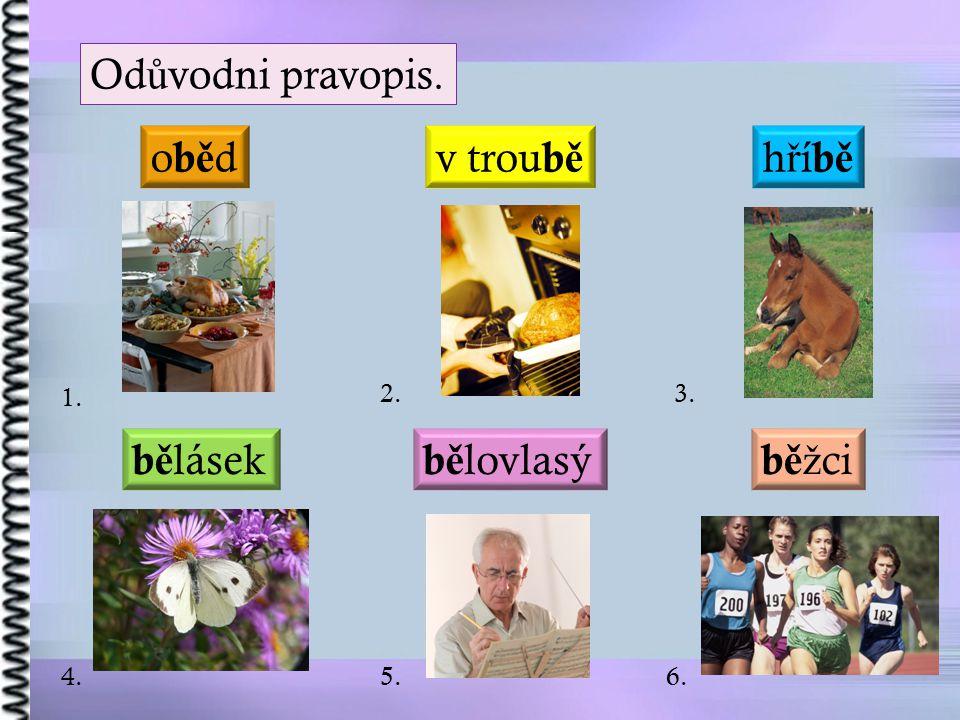 Od ů vodni pravopis. hříběhříbě b ě lovlasý b ě lásek obědobědv trou b ě b ěž ci 1. 2.3. 4.5.6.