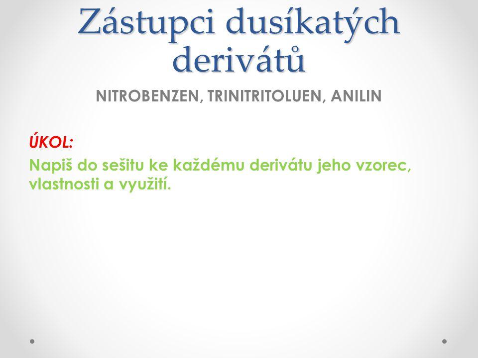 Zástupci dusíkatých derivátů NITROBENZEN, TRINITRITOLUEN, ANILIN ÚKOL: Napiš do sešitu ke každému derivátu jeho vzorec, vlastnosti a využití.
