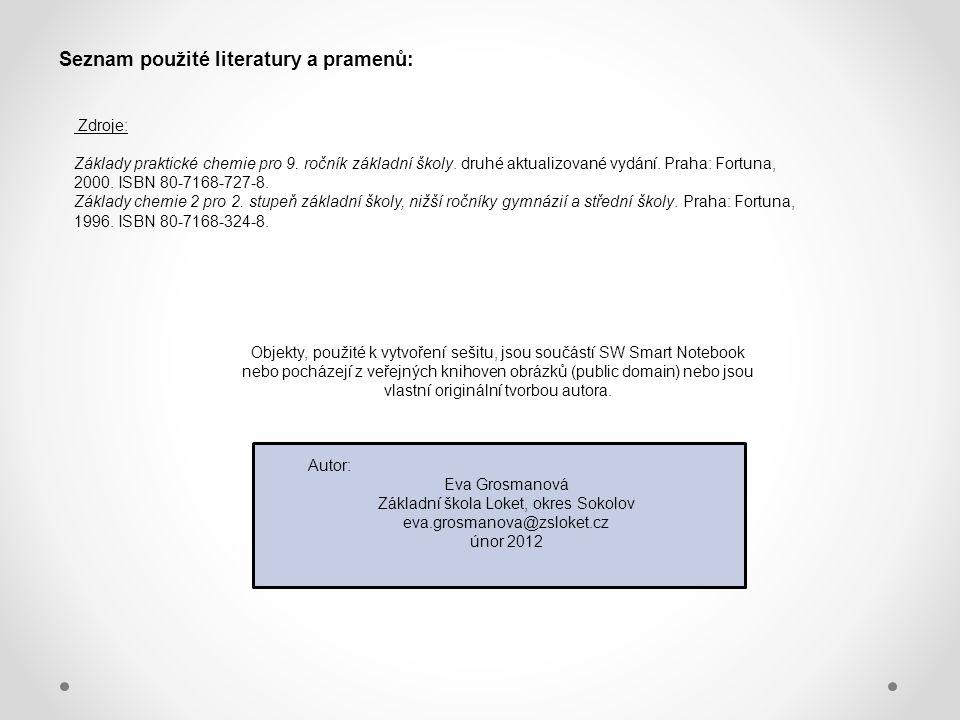 Seznam použité literatury a pramenů: Zdroje: Základy praktické chemie pro 9. ročník základní školy. druhé aktualizované vydání. Praha: Fortuna, 2000.