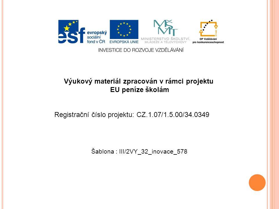 Výukový materiál zpracován v rámci projektu EU peníze školám Šablona : III/2VY_32_inovace_578 Registrační číslo projektu: CZ.1.07/1.5.00/34.0349