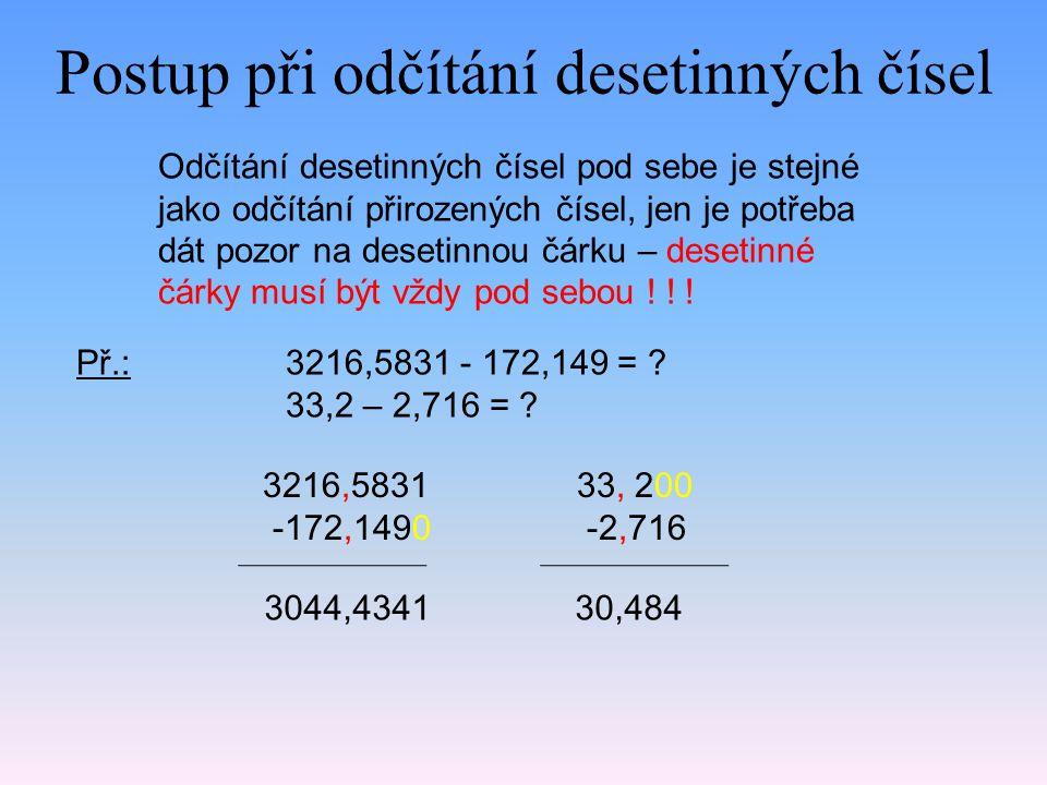 Postup při odčítání desetinných čísel Odčítání desetinných čísel pod sebe je stejné jako odčítání přirozených čísel, jen je potřeba dát pozor na desetinnou čárku – desetinné čárky musí být vždy pod sebou .