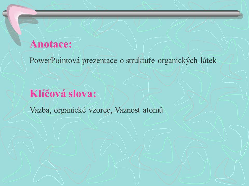 Anotace: PowerPointová prezentace o struktuře organických látek Klíčová slova: Vazba, organické vzorec, Vaznost atomů