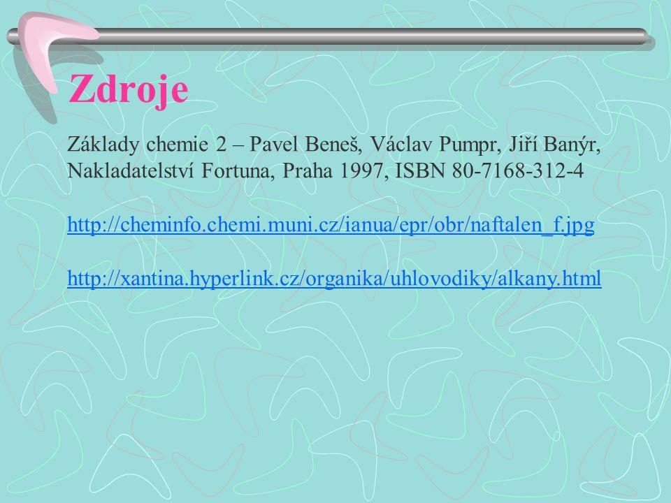 Zdroje Základy chemie 2 – Pavel Beneš, Václav Pumpr, Jiří Banýr, Nakladatelství Fortuna, Praha 1997, ISBN 80-7168-312-4 http://cheminfo.chemi.muni.cz/ianua/epr/obr/naftalen_f.jpg http://xantina.hyperlink.cz/organika/uhlovodiky/alkany.html