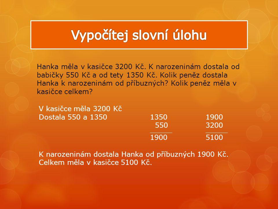 Hanka měla v kasičce 3200 Kč. K narozeninám dostala od babičky 550 Kč a od tety 1350 Kč.