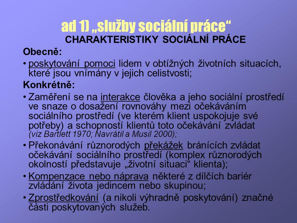 """ad 1) """"služby sociální práce"""" CHARAKTERISTIKY SOCIÁLNÍ PRÁCE Obecně: poskytování pomoci lidem v obtížných životních situacích, které jsou vnímány v je"""