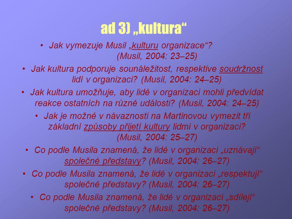 """ad 3) """"kultura"""" Jak vymezuje Musil """"kulturu organizace""""? (Musil, 2004: 23–25) Jak kultura podporuje sounáležitost, respektive soudržnost lidí v organi"""