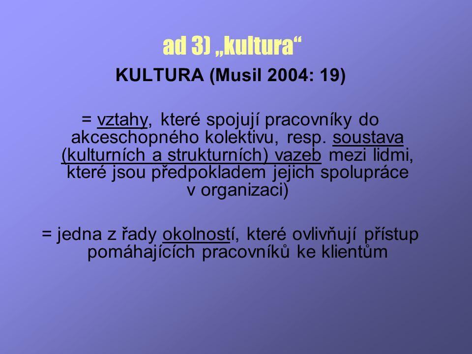 """ad 3) """"kultura"""" KULTURA (Musil 2004: 19) = vztahy, které spojují pracovníky do akceschopného kolektivu, resp. soustava (kulturních a strukturních) vaz"""