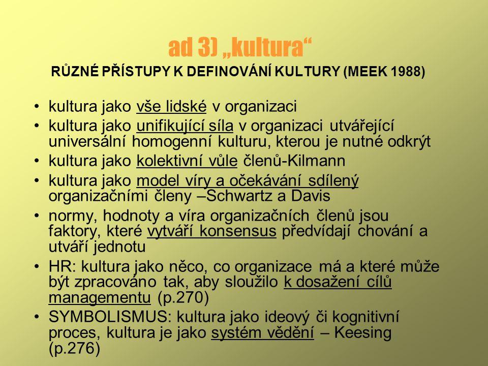 """ad 3) """"kultura"""" RŮZNÉ PŘÍSTUPY K DEFINOVÁNÍ KULTURY (MEEK 1988) kultura jako vše lidské v organizaci kultura jako unifikující síla v organizaci utváře"""