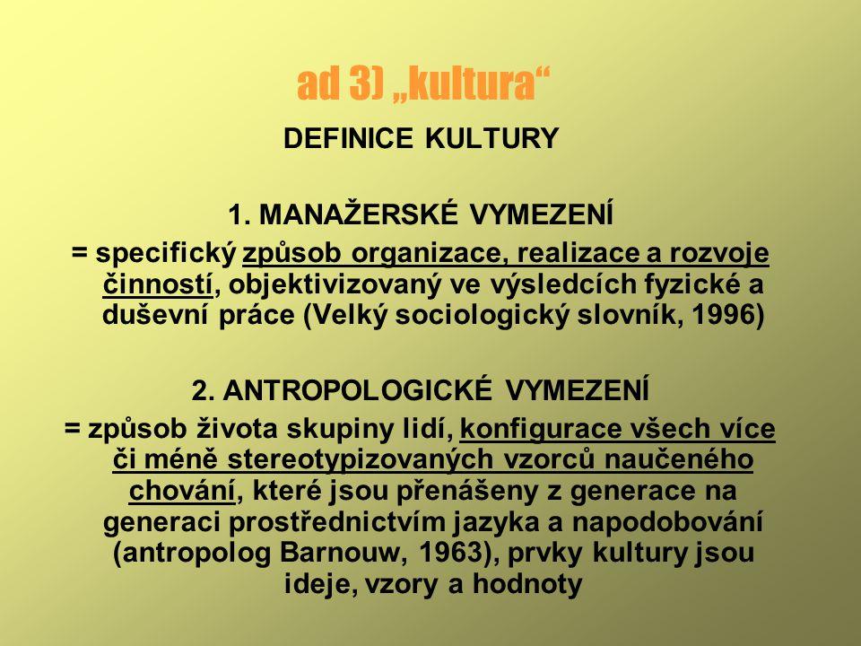 """ad 3) """"kultura"""" DEFINICE KULTURY 1. MANAŽERSKÉ VYMEZENÍ = specifický způsob organizace, realizace a rozvoje činností, objektivizovaný ve výsledcích fy"""