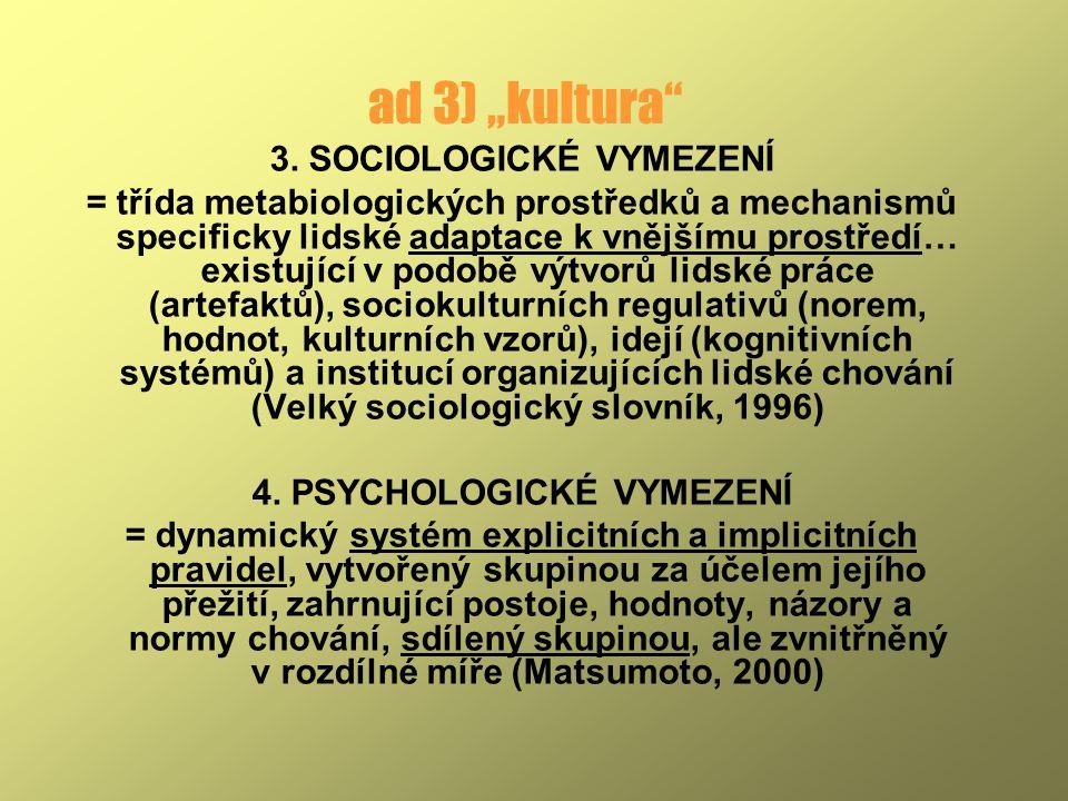 """ad 3) """"kultura"""" 3. SOCIOLOGICKÉ VYMEZENÍ = třída metabiologických prostředků a mechanismů specificky lidské adaptace k vnějšímu prostředí… existující"""