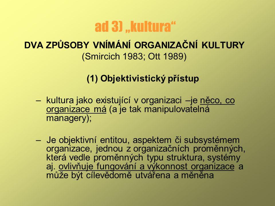"""ad 3) """"kultura"""" DVA ZPŮSOBY VNÍMÁNÍ ORGANIZAČNÍ KULTURY (Smircich 1983; Ott 1989) (1) Objektivistický přístup –kultura jako existující v organizaci –j"""