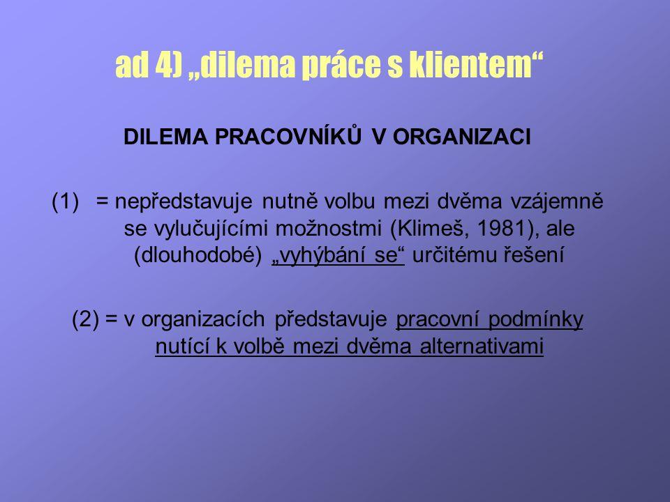"""ad 4) """"dilema práce s klientem"""" DILEMA PRACOVNÍKŮ V ORGANIZACI (1)= nepředstavuje nutně volbu mezi dvěma vzájemně se vylučujícími možnostmi (Klimeš, 1"""