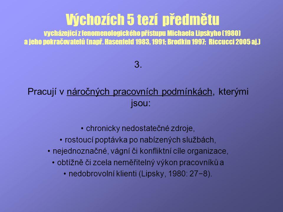 Výchozích 5 tezí předmětu vycházející z fenomenologického přístupu Michaela Lipskyho (1980) a jeho pokračovatelů (např. Hasenfeld 1983, 1991; Brodkin