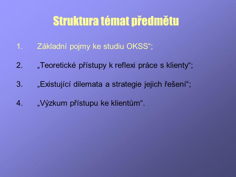 """Struktura témat předmětu 1.Základní pojmy ke studiu OKSS""""; 2.""""Teoretické přístupy k reflexi práce s klienty""""; 3.""""Existující dilemata a strategie jejic"""