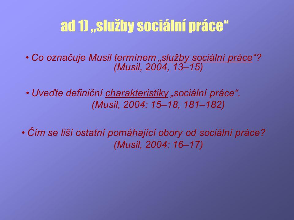 """ad 1) """"služby sociální práce"""" Co označuje Musil termínem """"služby sociální práce""""? (Musil, 2004, 13–15) Uveďte definiční charakteristiky """"sociální prác"""