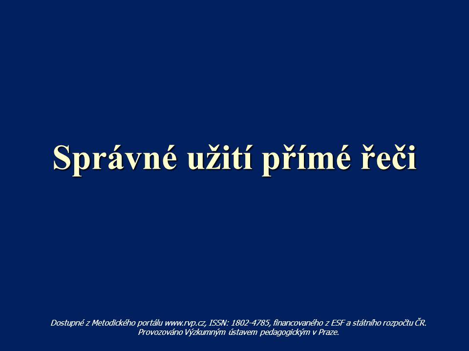 Správné užití přímé řeči Dostupné z Metodického portálu www.rvp.cz, ISSN: 1802-4785, financovaného z ESF a státního rozpočtu ČR.