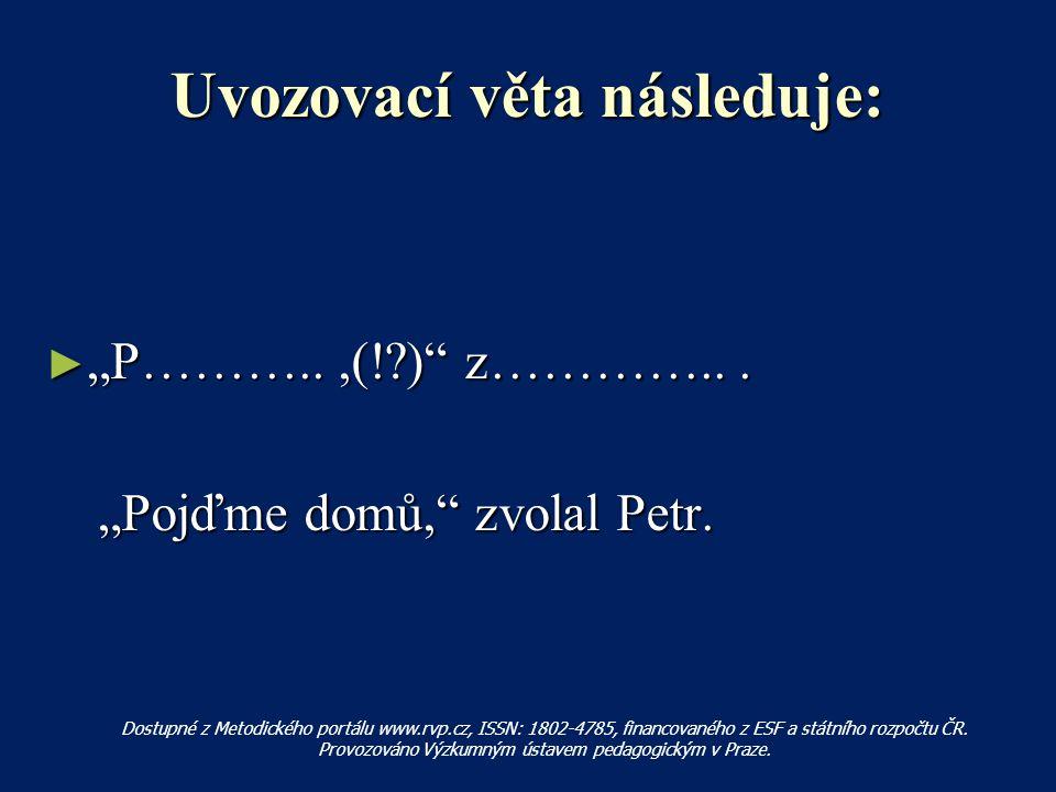 """Uvozovací věta následuje: ► """"P………..,(! ) z…………..."""