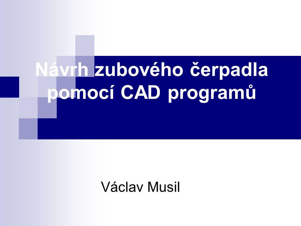 Návrh zubového čerpadla pomocí CAD programů Václav Musil