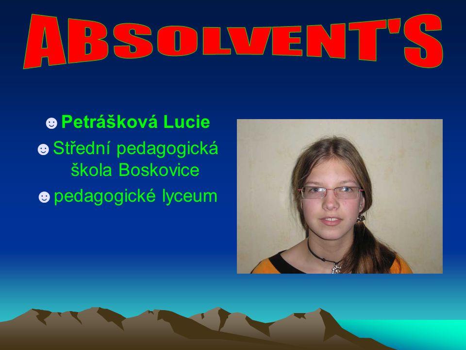 ☻Petrášková Lucie ☻Střední pedagogická škola Boskovice ☻pedagogické lyceum