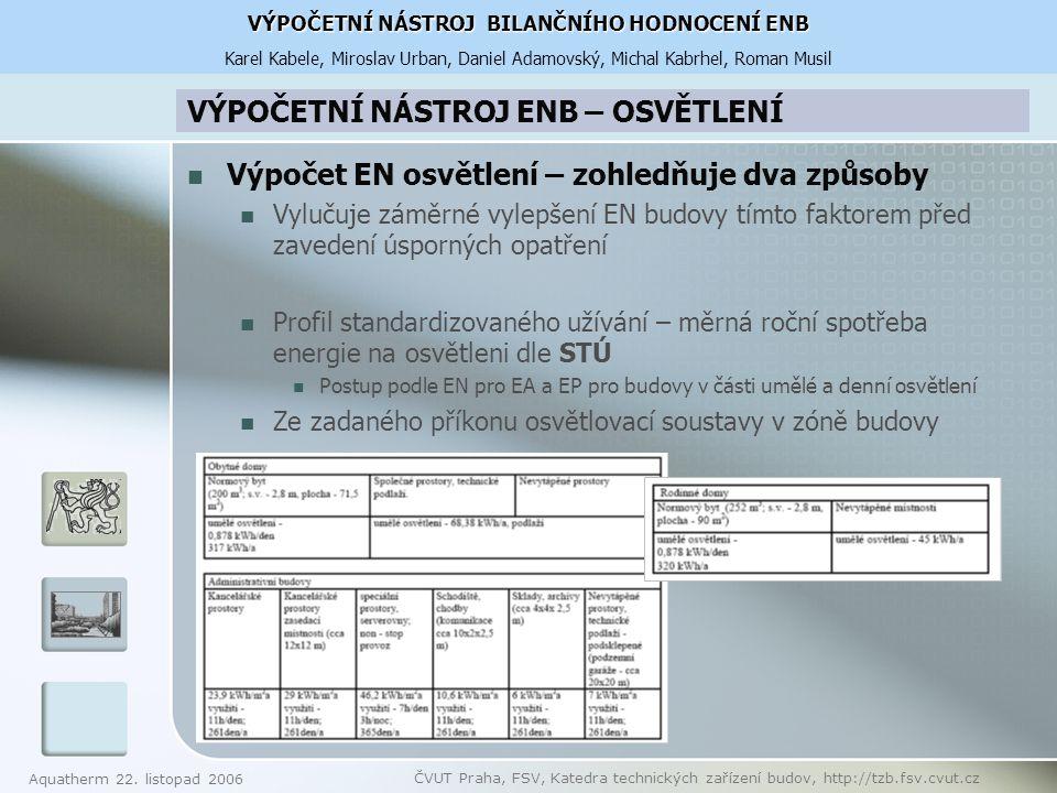 Aquatherm 22. listopad 2006 ČVUT Praha, FSV, Katedra technických zařízení budov, http://tzb.fsv.cvut.cz VÝPOČETNÍ NÁSTROJ ENB – OSVĚTLENÍ Výpočet EN o
