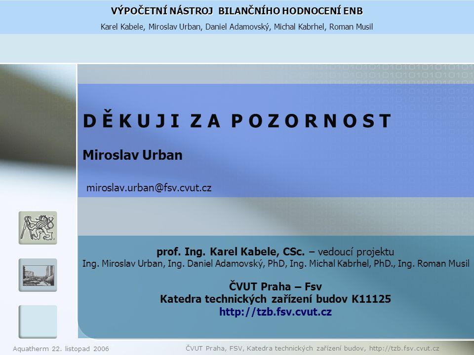 Aquatherm 22. listopad 2006 ČVUT Praha, FSV, Katedra technických zařízení budov, http://tzb.fsv.cvut.cz VÝPOČETNÍ NÁSTROJ BILANČNÍHO HODNOCENÍ ENB Kar