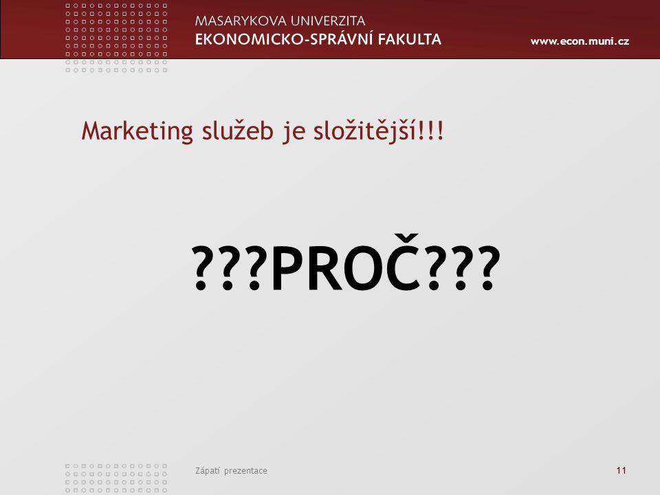 www.econ.muni.cz Zápatí prezentace 11 Marketing služeb je složitější!!! ???PROČ???