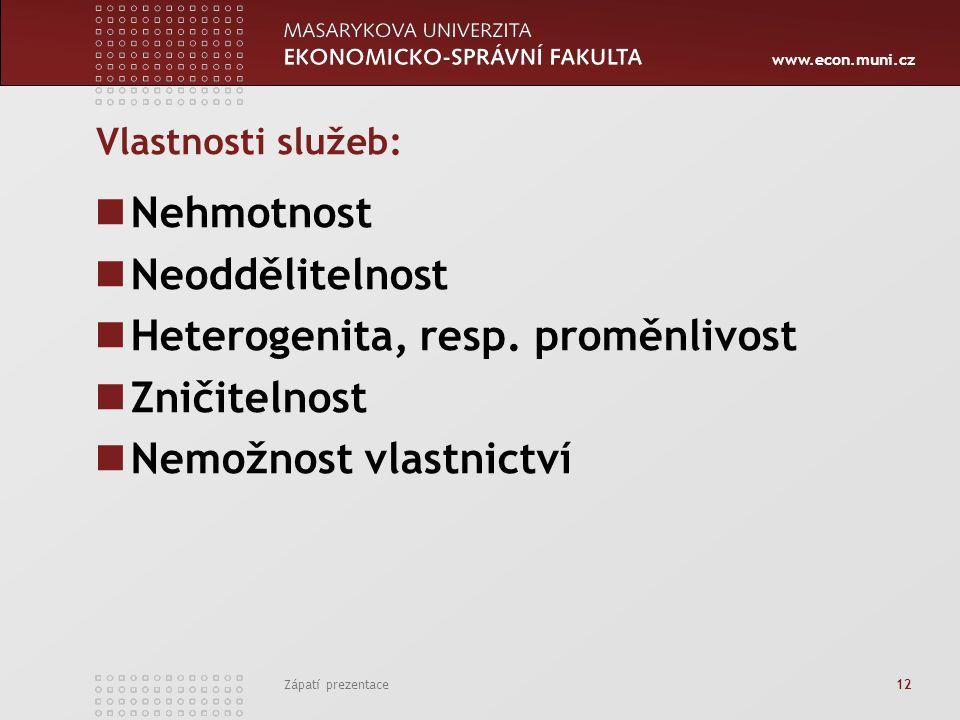 www.econ.muni.cz Zápatí prezentace 12 Vlastnosti služeb: Nehmotnost Neoddělitelnost Heterogenita, resp. proměnlivost Zničitelnost Nemožnost vlastnictv