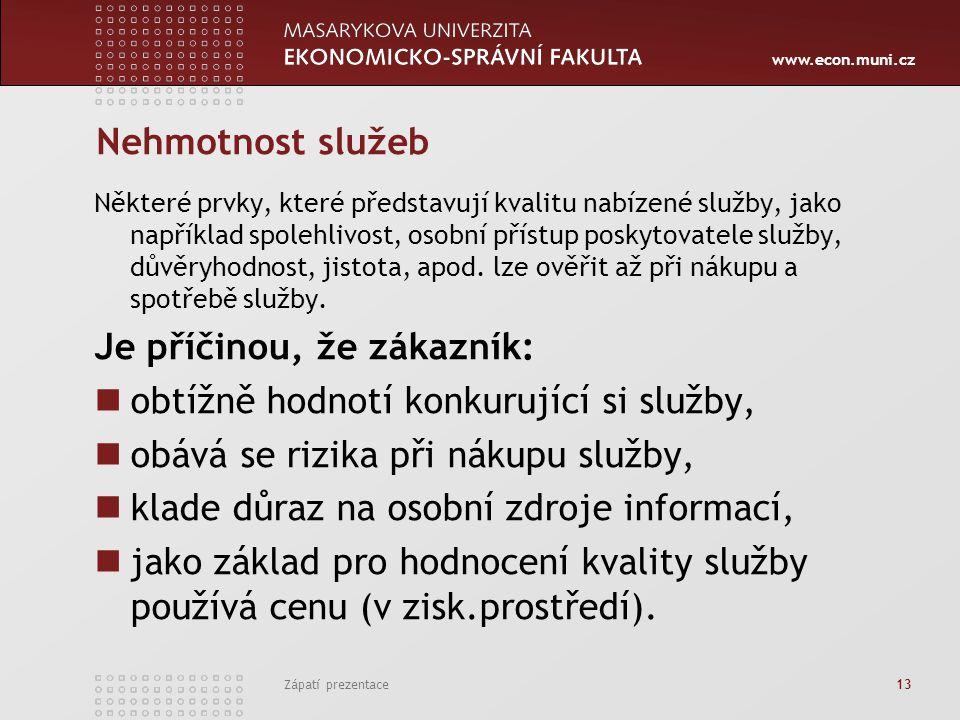 www.econ.muni.cz Zápatí prezentace 13 Nehmotnost služeb Některé prvky, které představují kvalitu nabízené služby, jako například spolehlivost, osobní